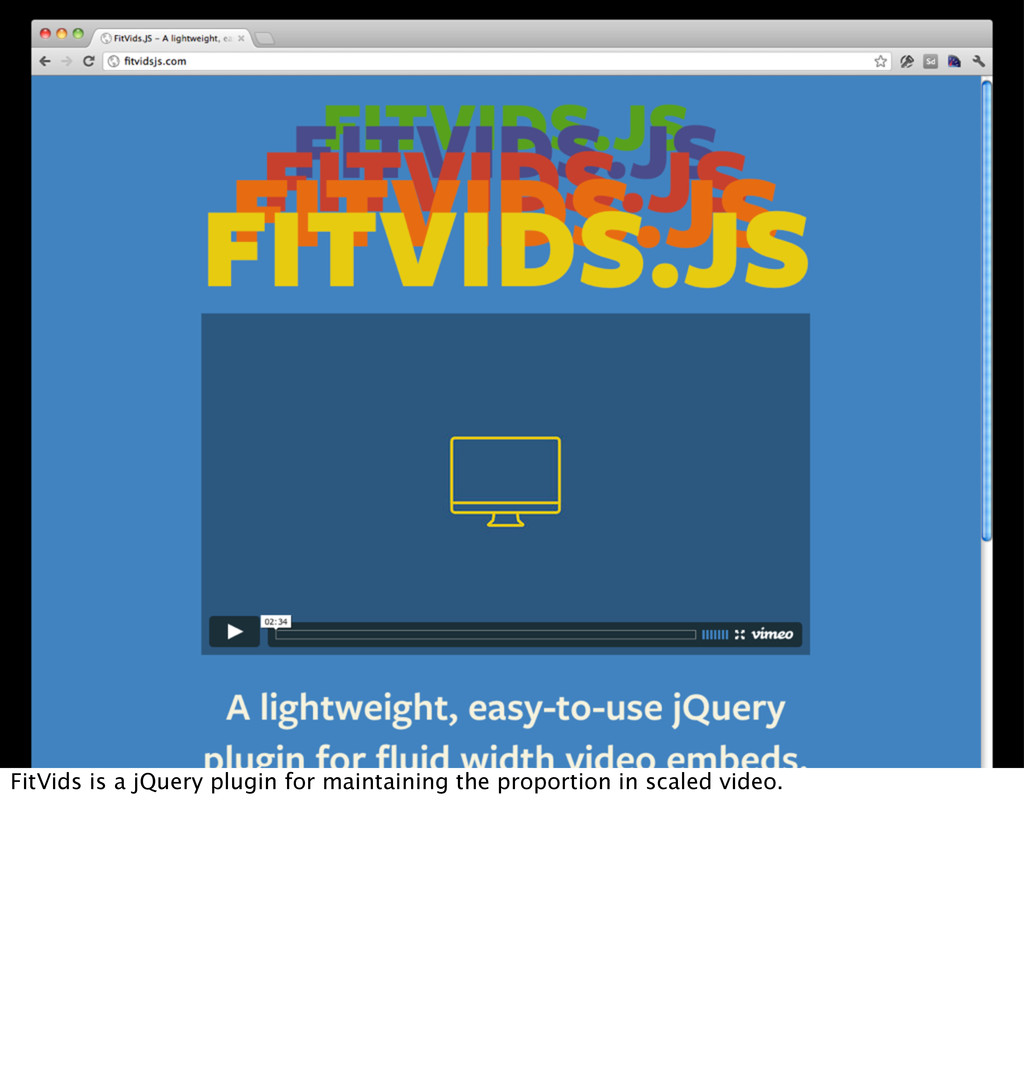 FitVids is a jQuery plugin for maintaining the ...
