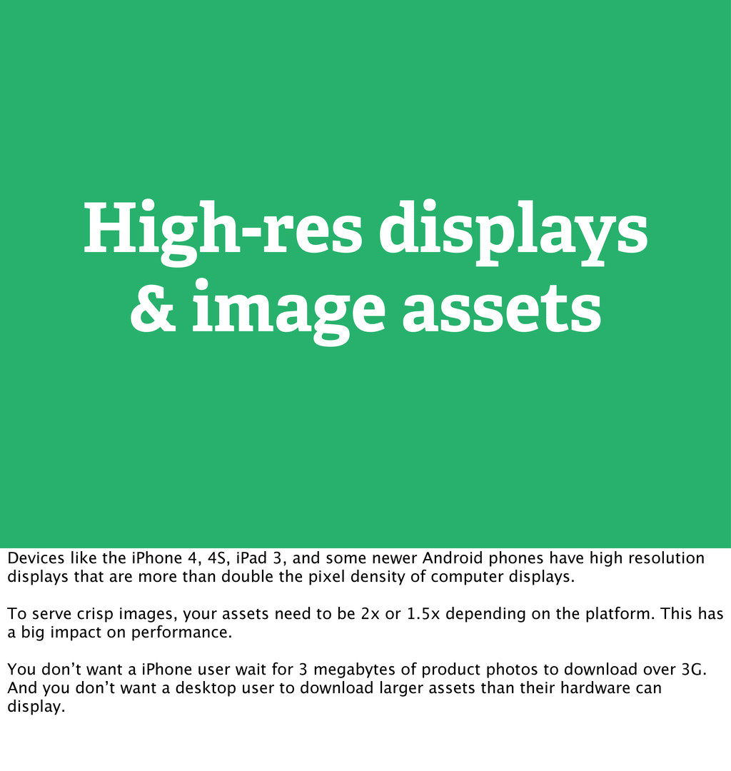 High-res displays & image assets Devices like t...