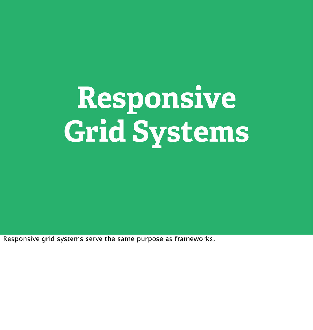Responsive Grid Systems Responsive grid systems...