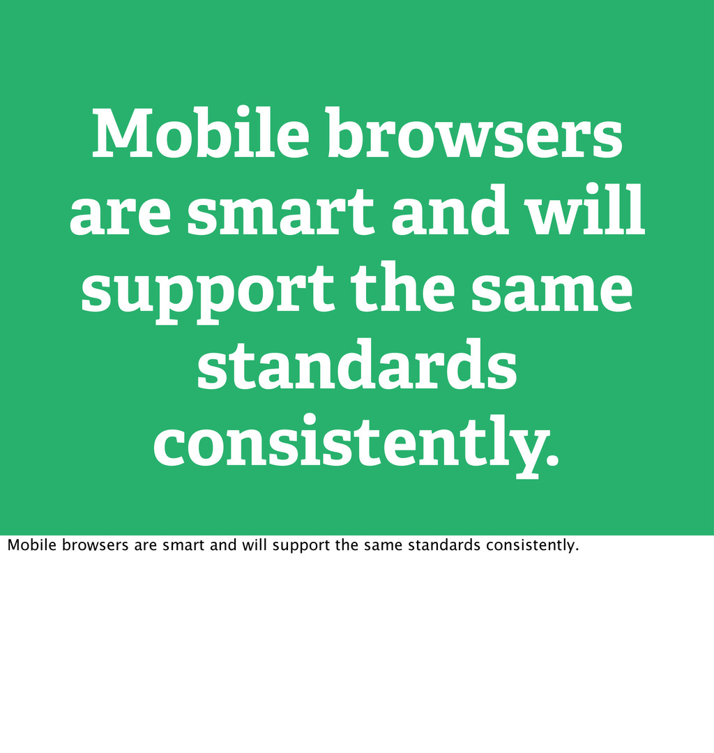 Mobile browsers are smart and will support the ...