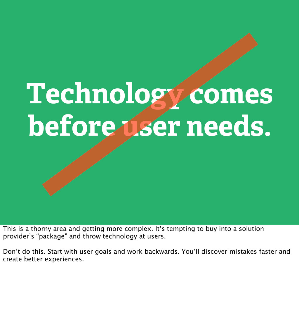 Technology comes before user needs. This is a t...