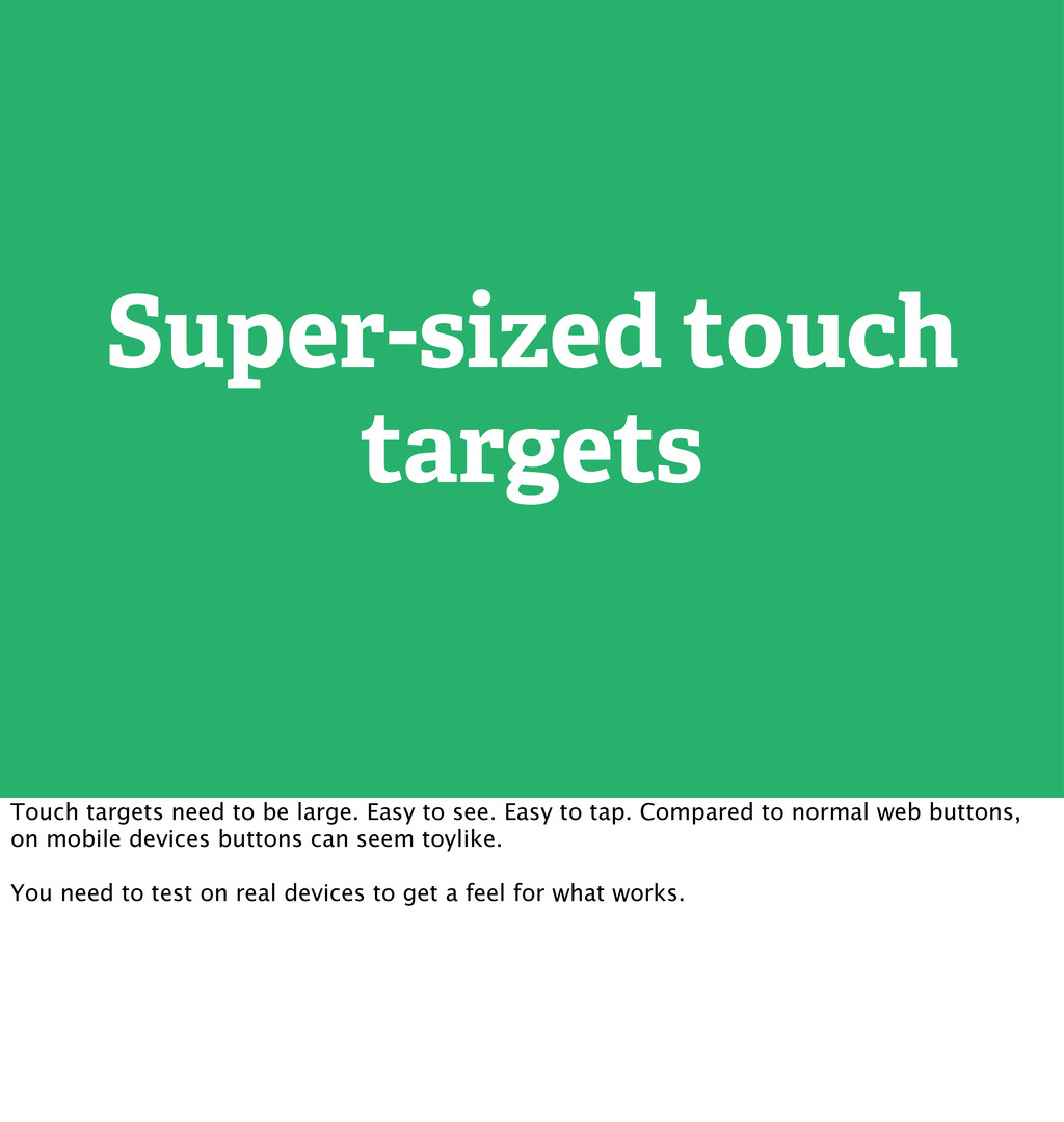 Super-sized touch targets Touch targets need to...
