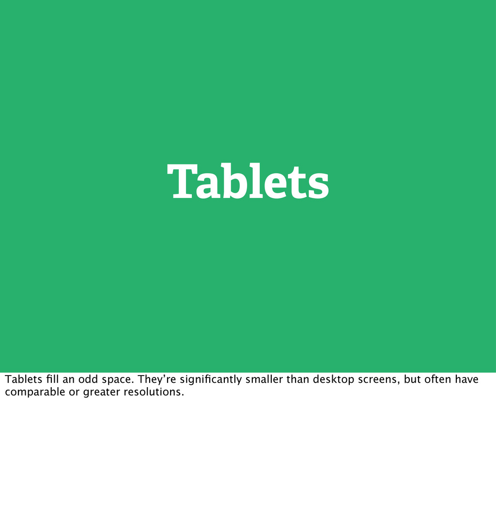 Tablets Tablets fill an odd space. They're signi...