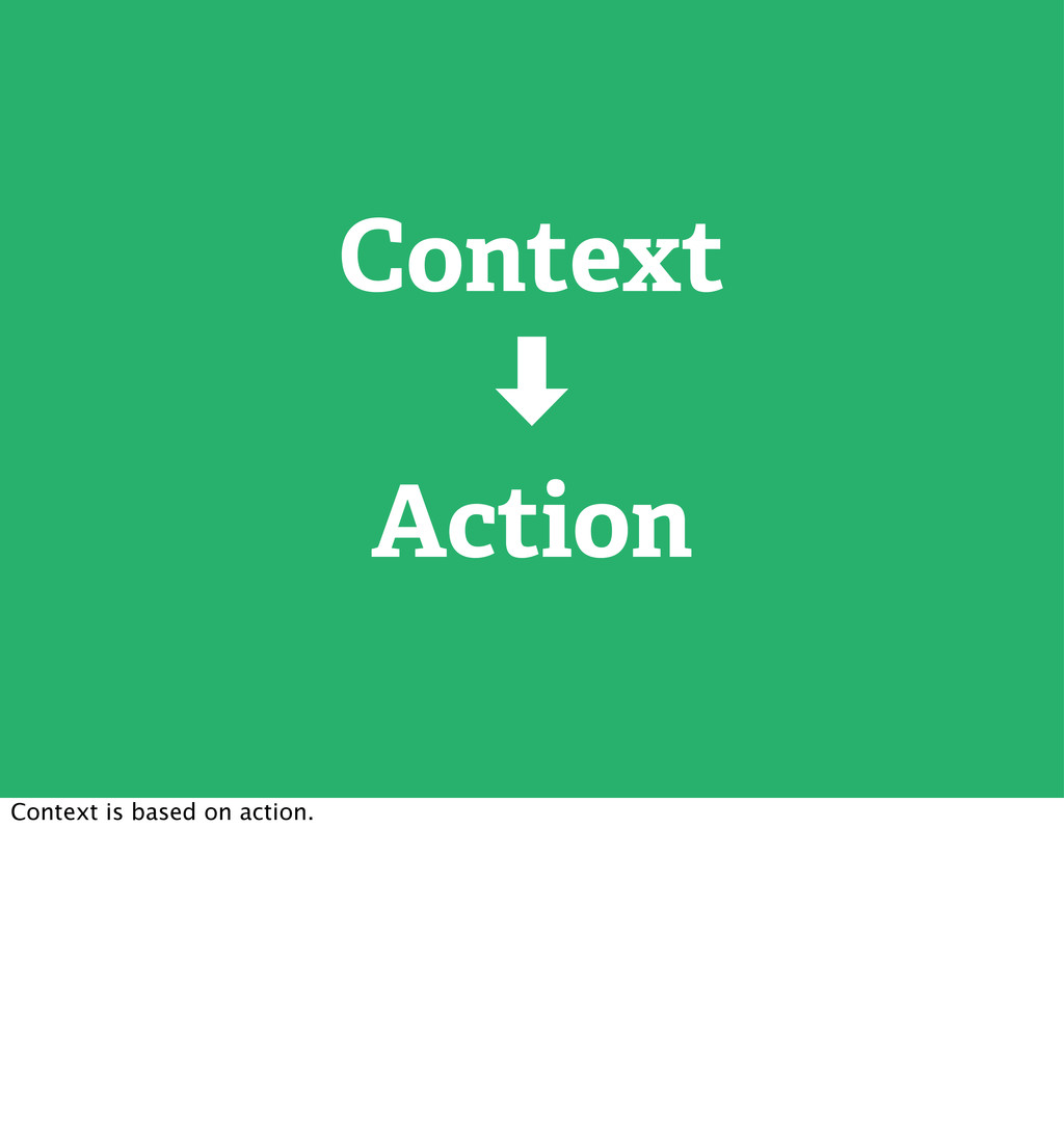 Context ‑ Action Context is based on action.