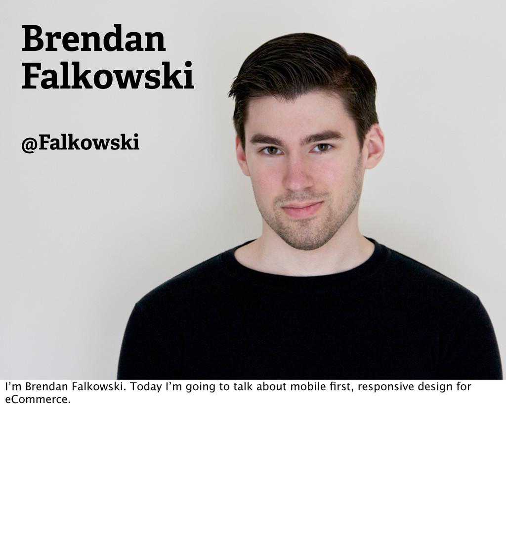Brendan Falkowski @Falkowski I'm Brendan Falkow...
