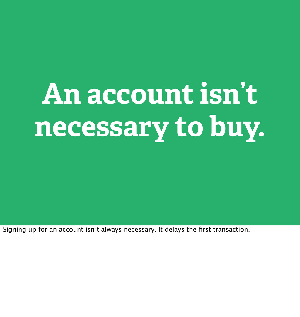 An account isn't necessary to buy. Signing up f...