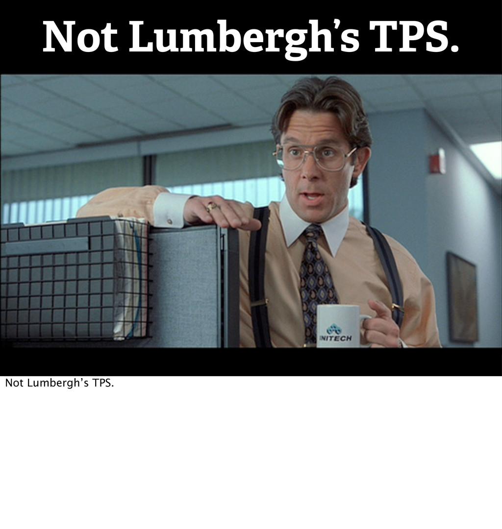 Not Lumbergh's TPS. Not Lumbergh's TPS.