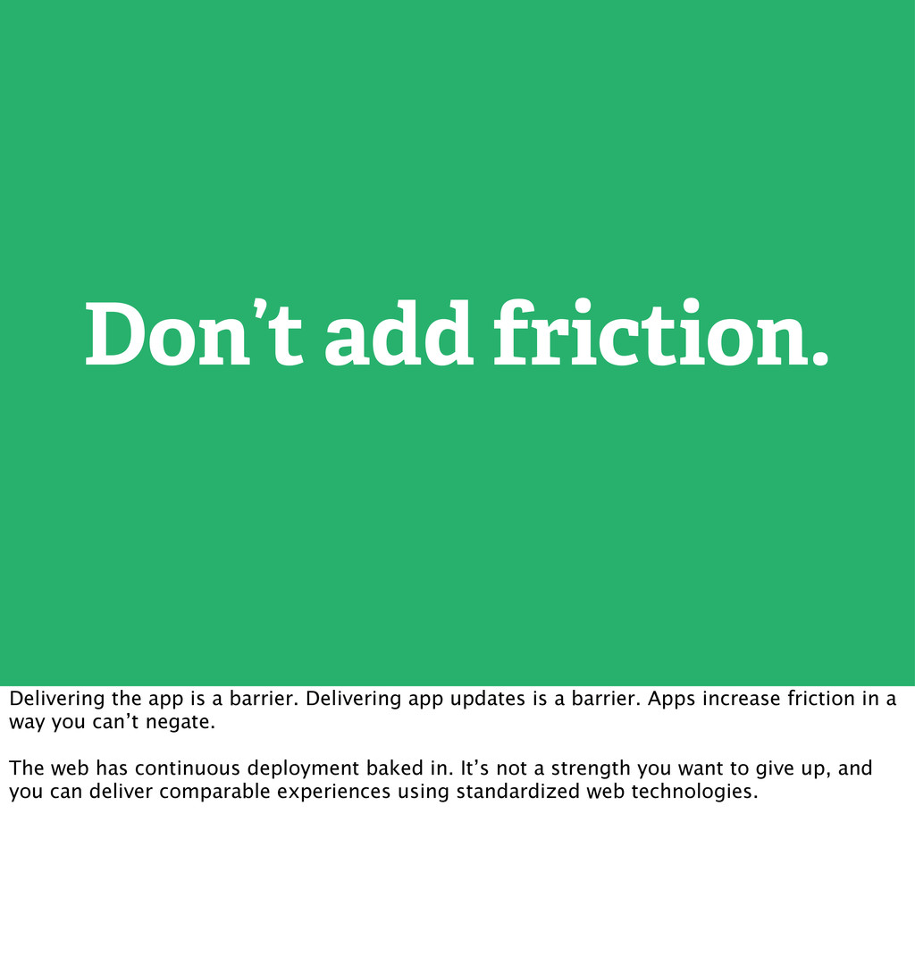 Don't add friction. Delivering the app is a bar...