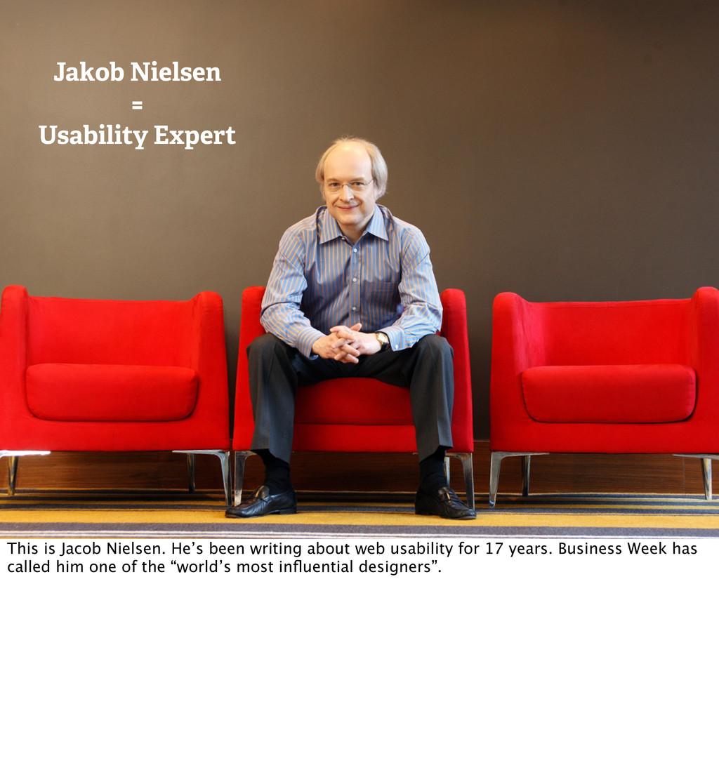 Jakob Nielsen = Usability Expert http://www.use...