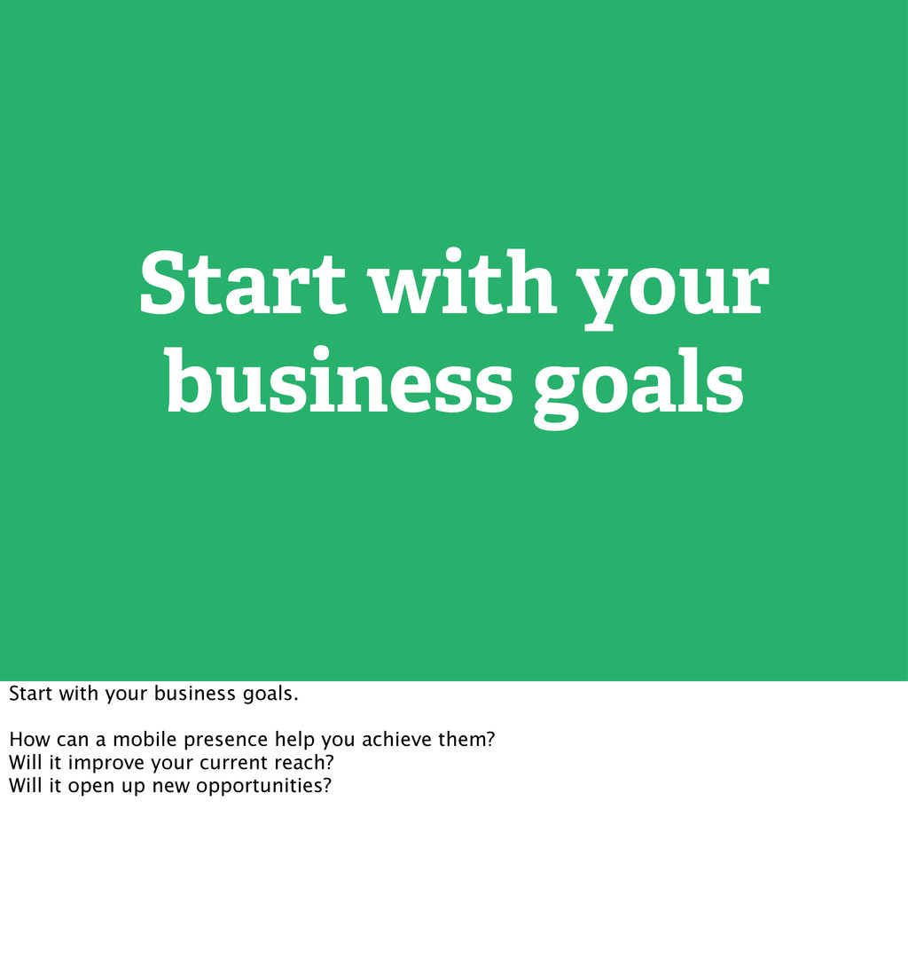 Start with your business goals Start with your ...