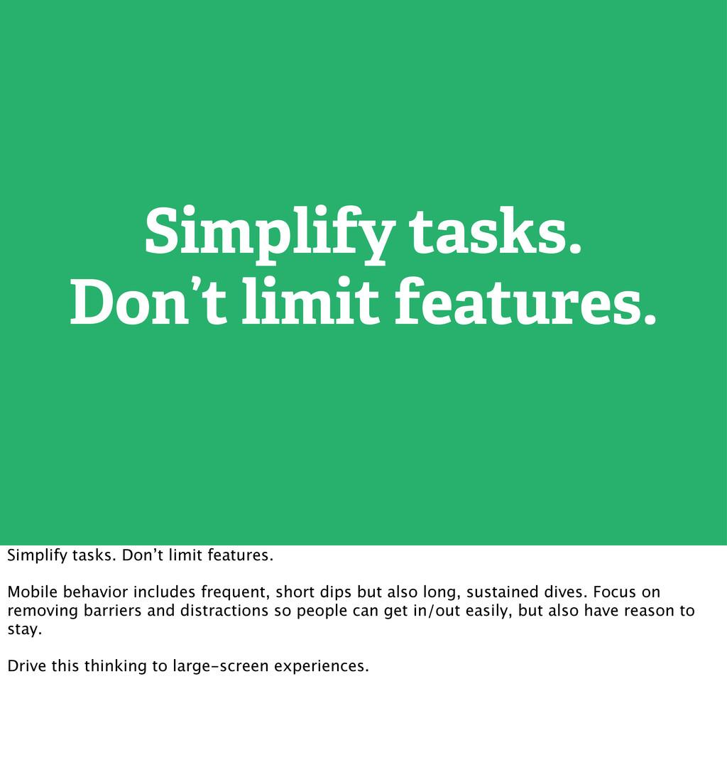 Simplify tasks. Don't limit features. Simplify ...