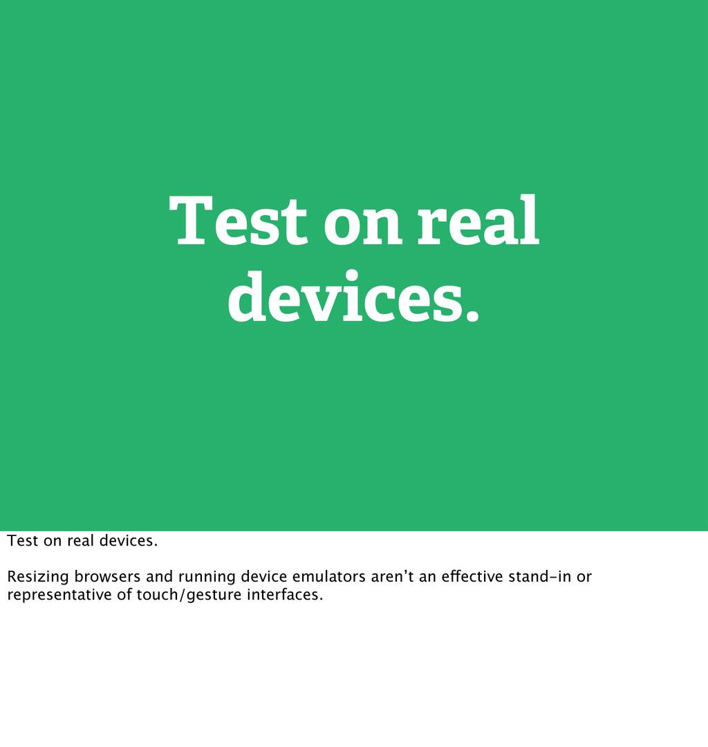 Test on real devices. Test on real devices. Res...