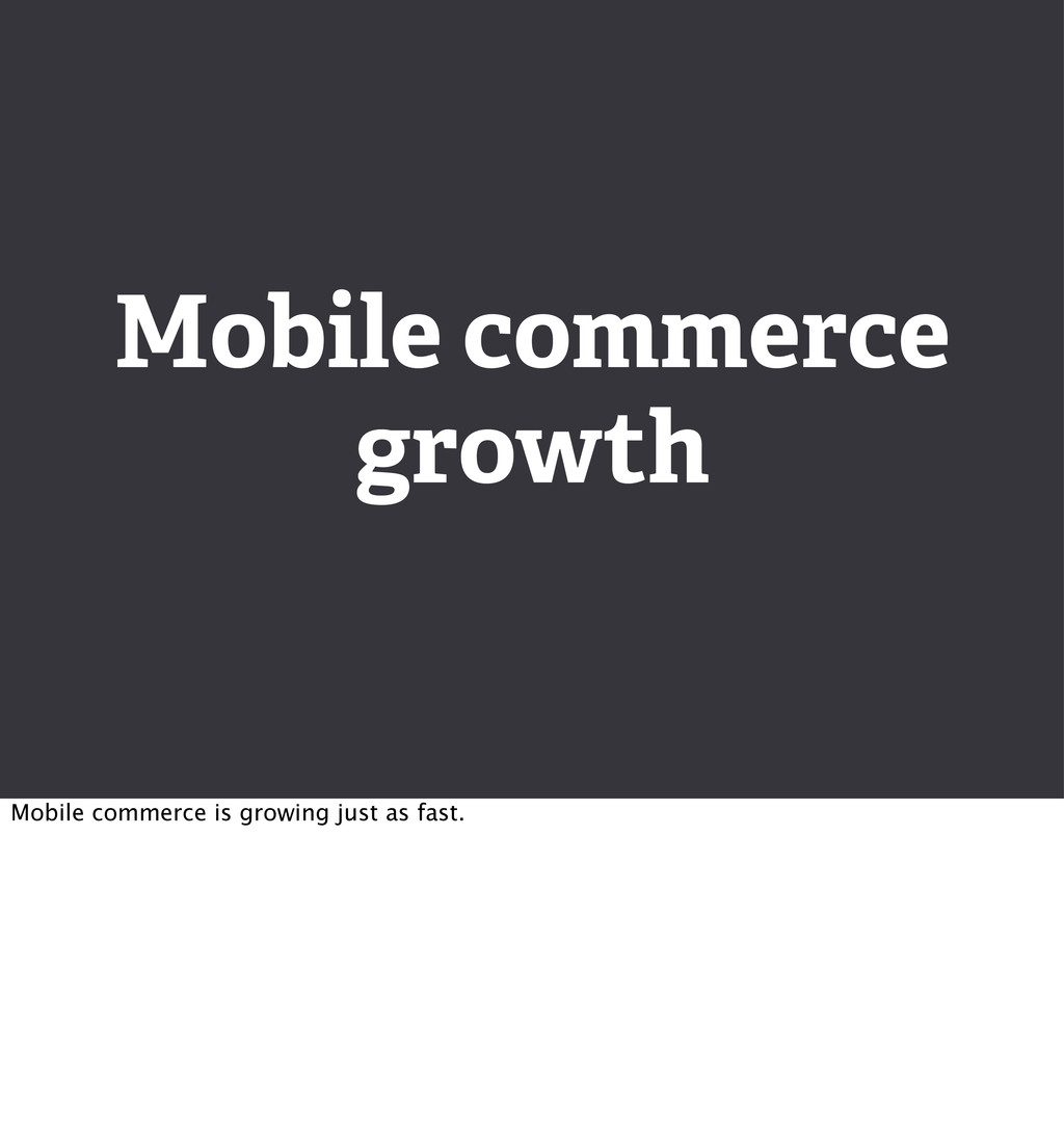 Mobile commerce growth Mobile commerce is growi...