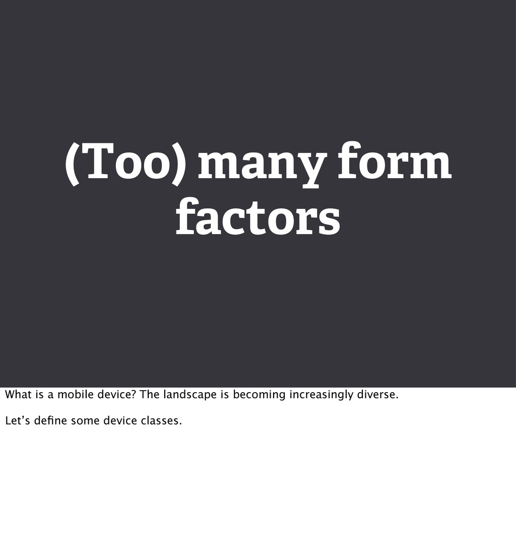 (Too) many form factors What is a mobile device...