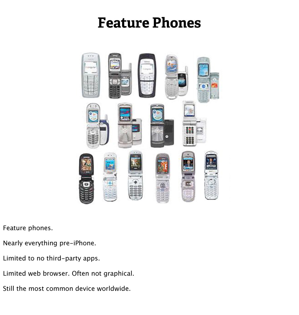 Feature Phones Feature phones. Nearly everythin...