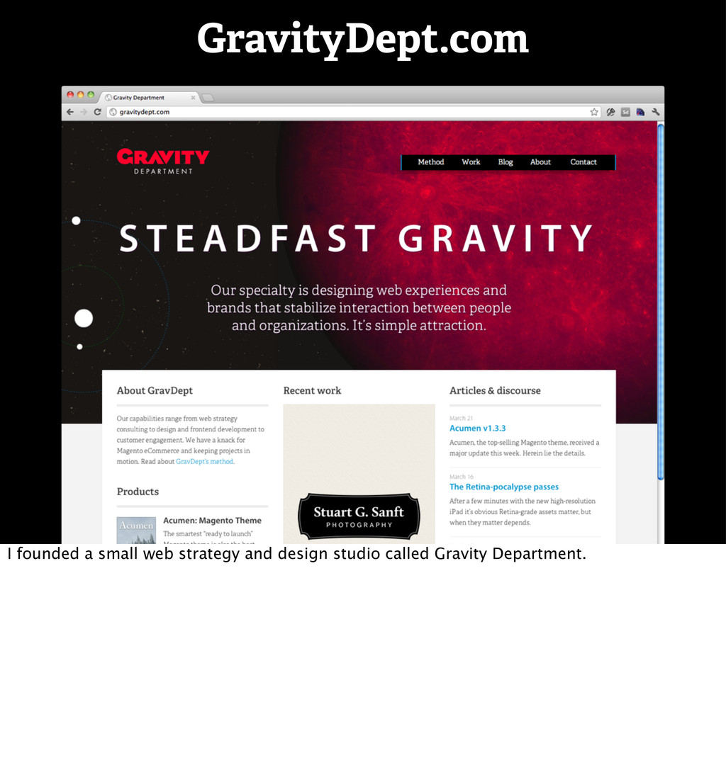 GravityDept.com I founded a small web strategy ...