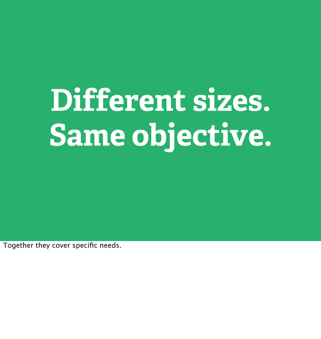 Different sizes. Same objective. Together they ...
