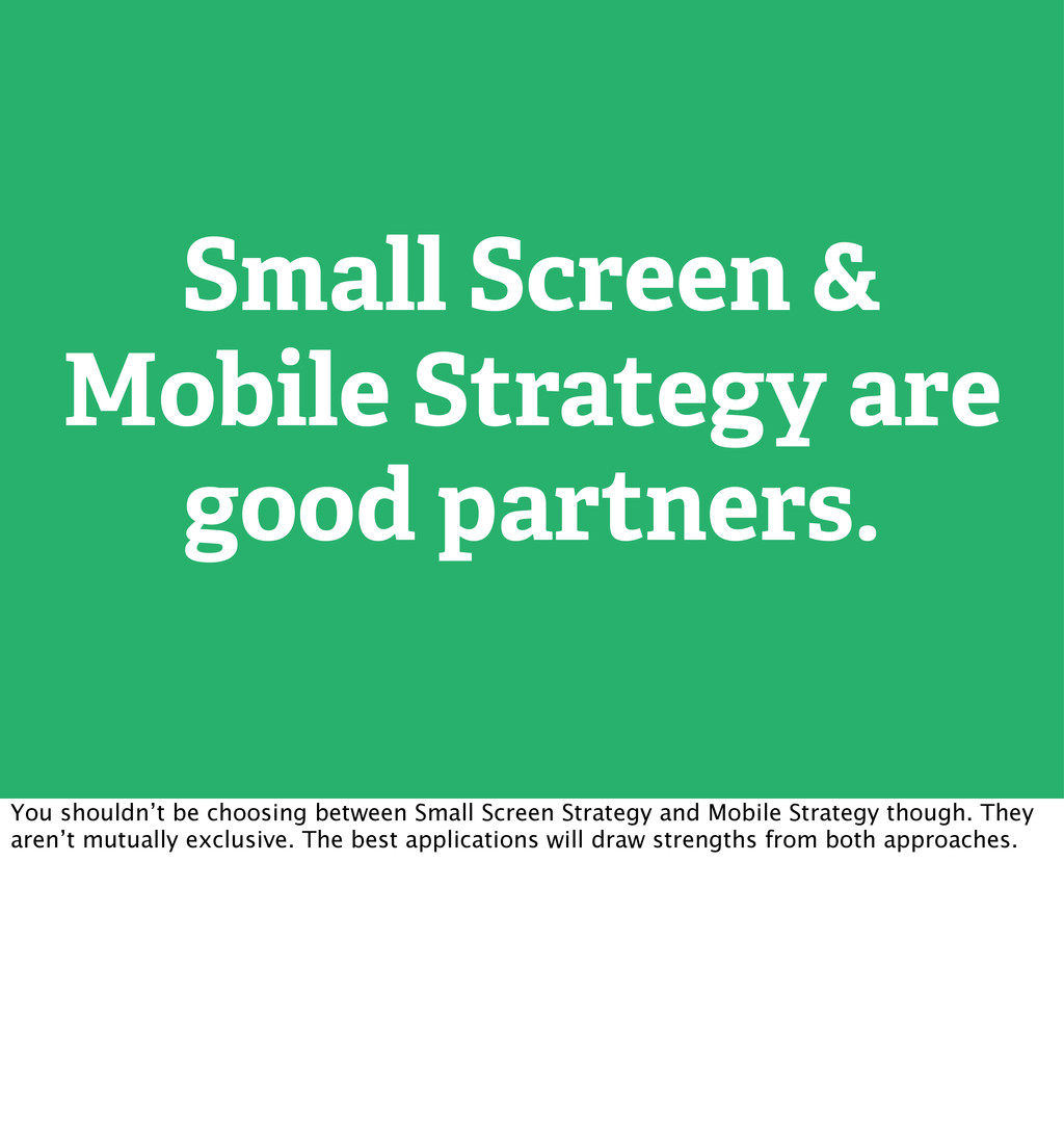 Small Screen & Mobile Strategy are good partner...