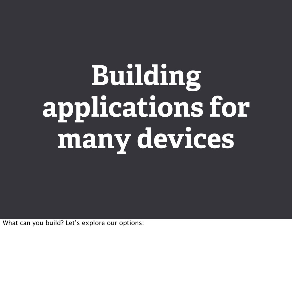 Building applications for many devices What can...