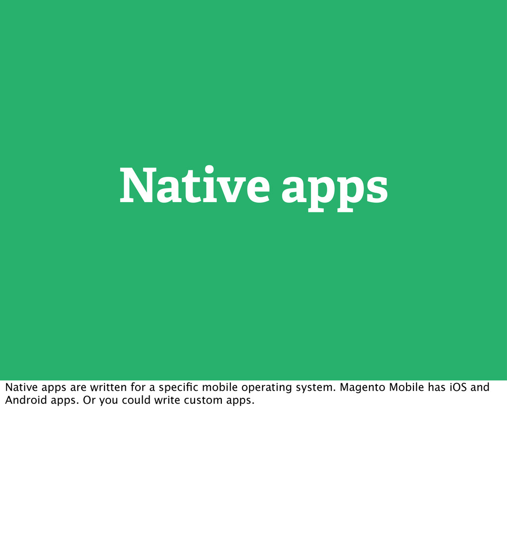 Native apps Native apps are written for a speci...