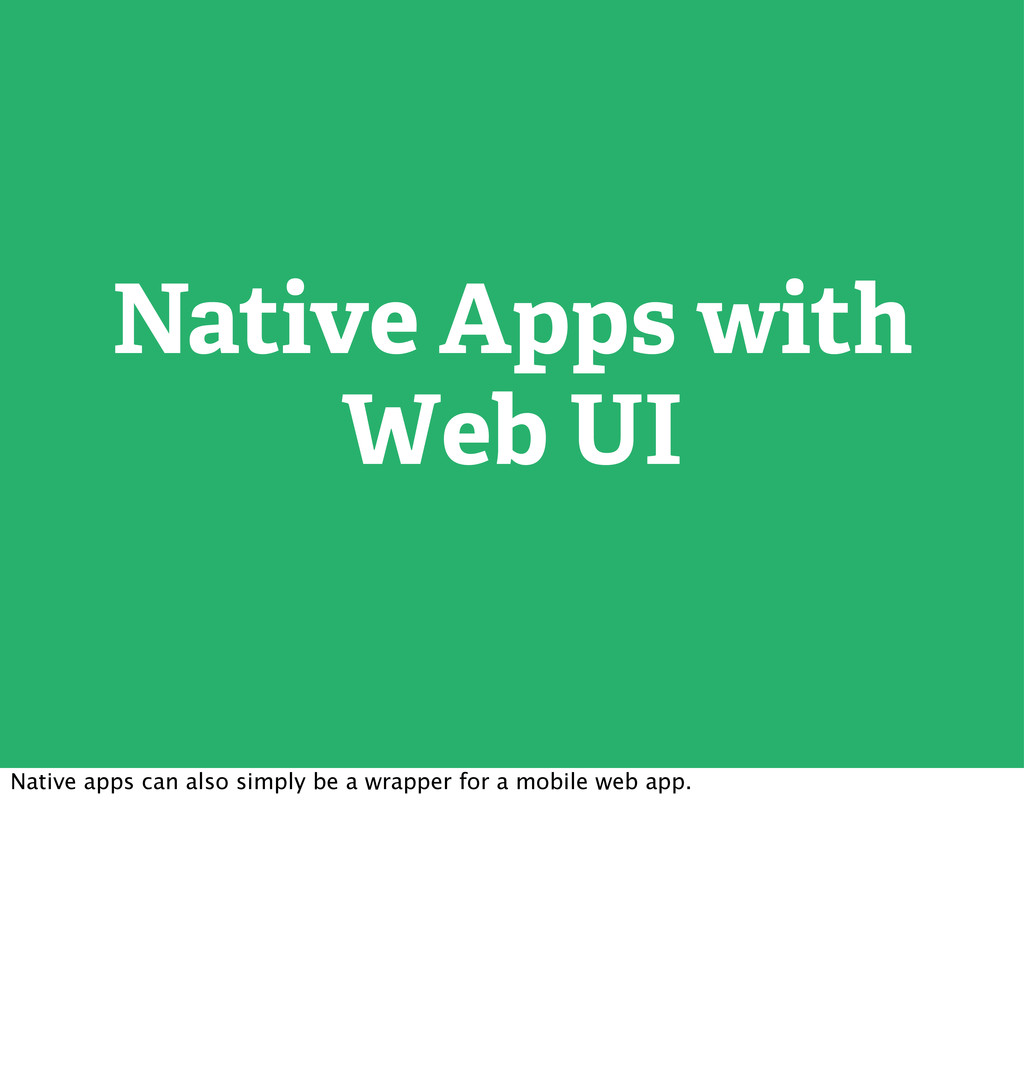 Native Apps with Web UI Native apps can also si...