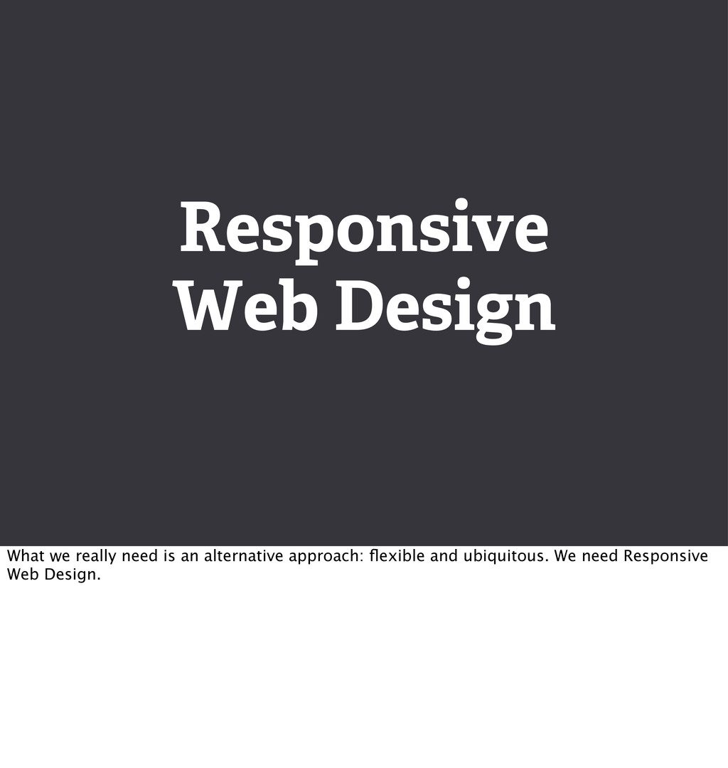Responsive Web Design What we really need is an...