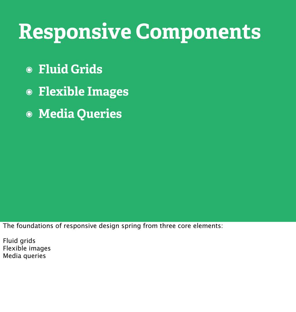 Responsive Components ๏ Fluid Grids ๏ Flexible ...
