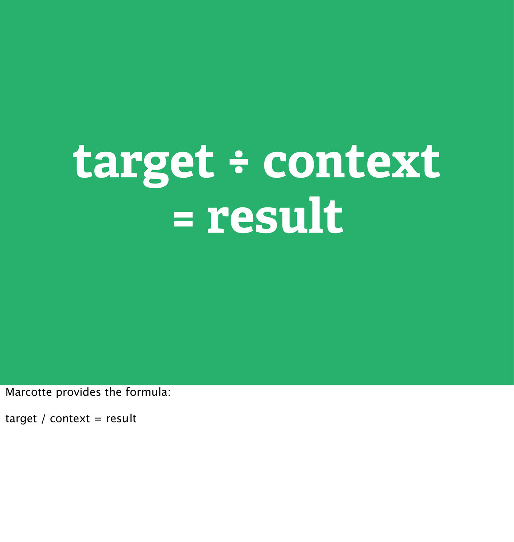target ÷ context = result Marcotte provides the...