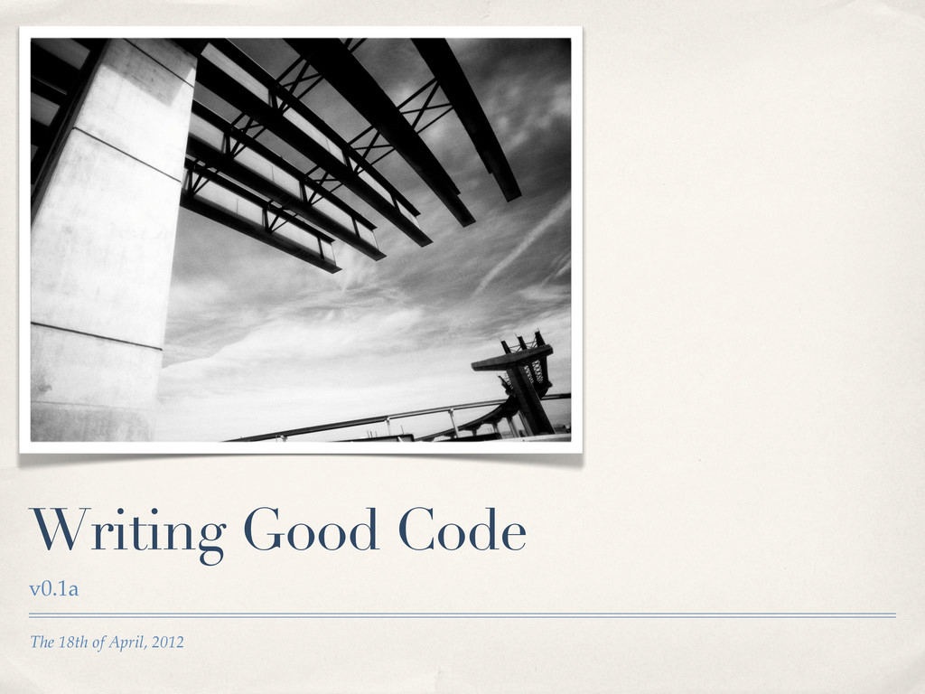 The 18th _ of April, 2012 Writing Good Code v0....