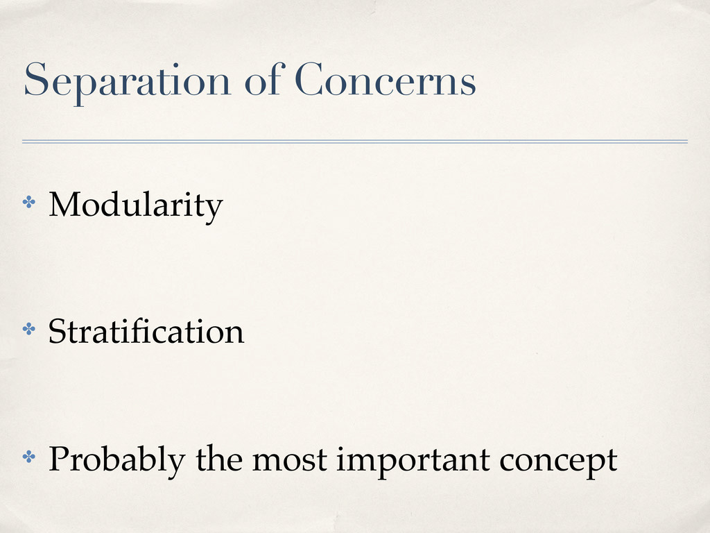 Separation of Concerns ! Modularity ! Stratifica...