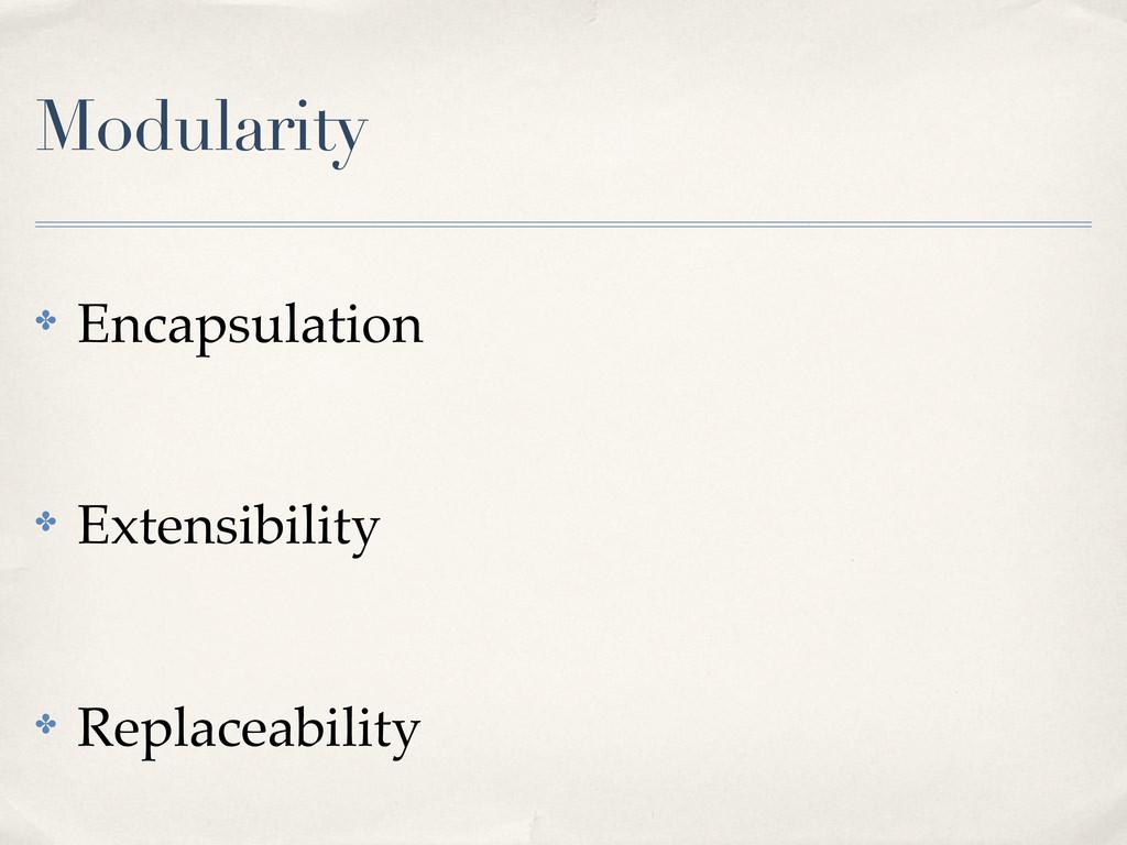 Modularity ! Encapsulation ! Extensibility ! Re...