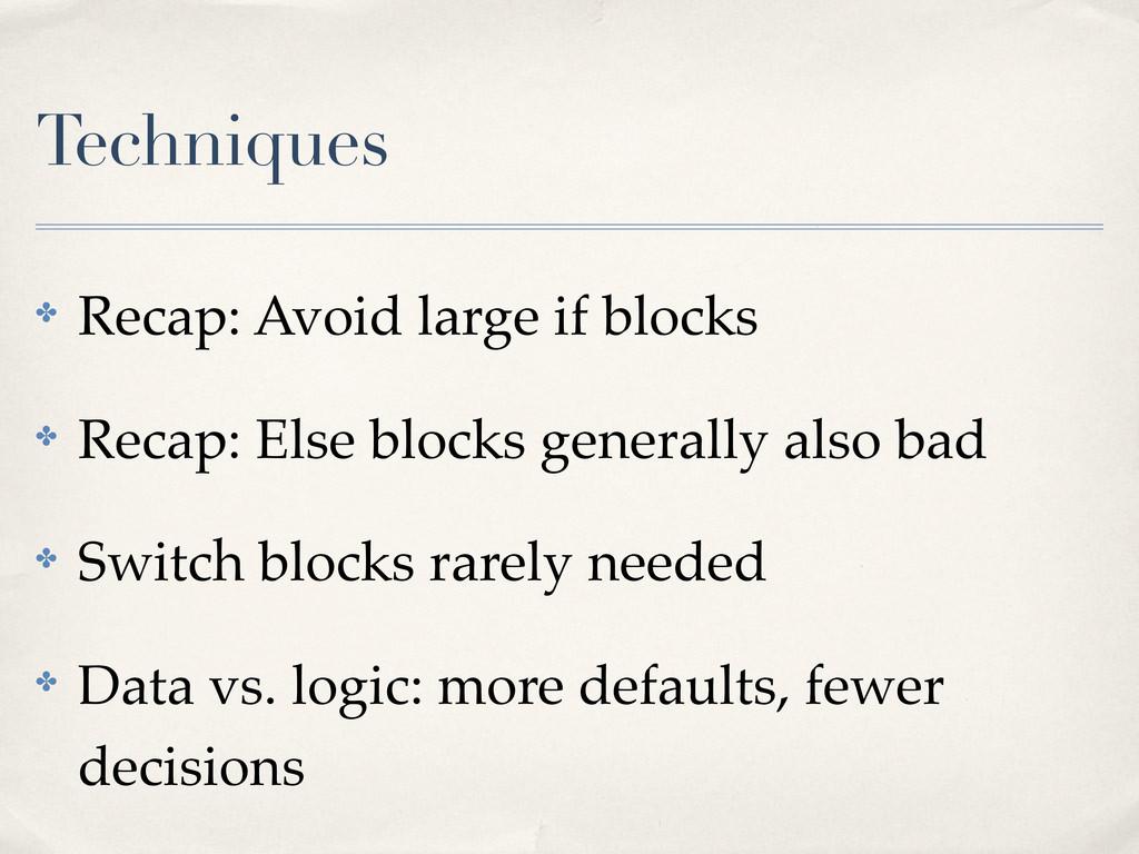 Techniques ! Recap: Avoid large if blocks ! Rec...