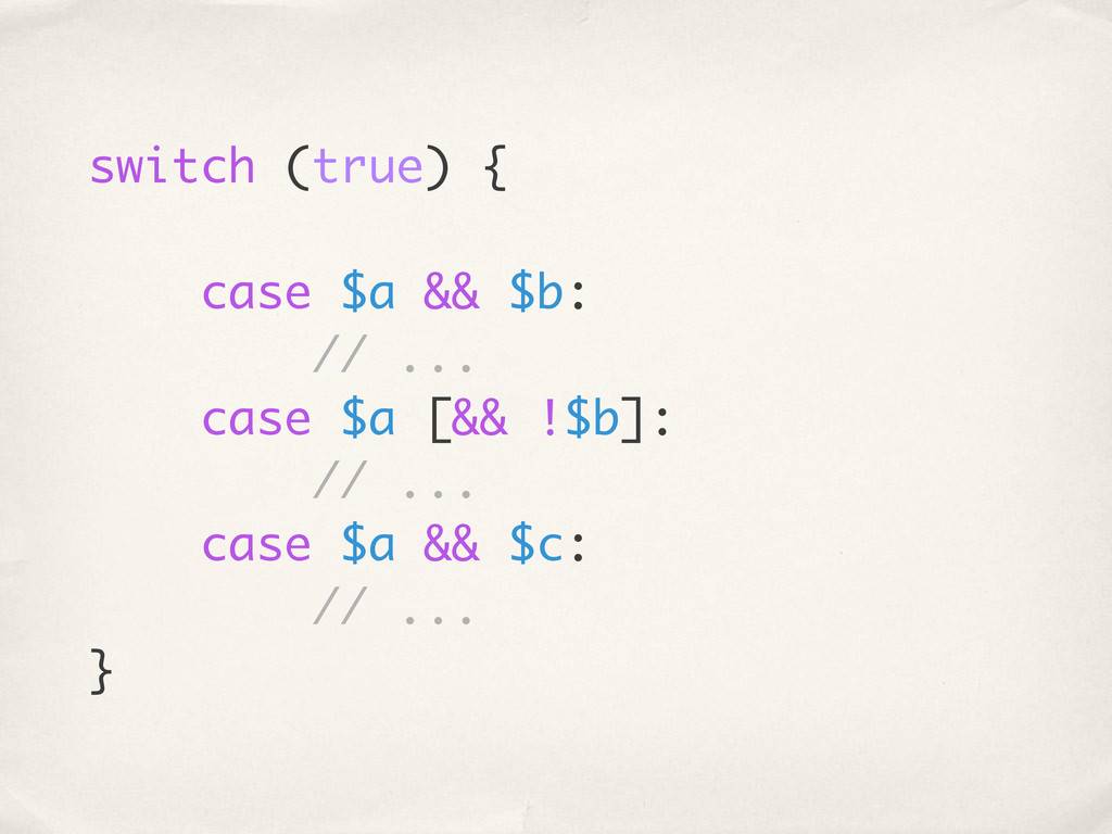 switch (true) { case $a && $b: // ... case $a [...