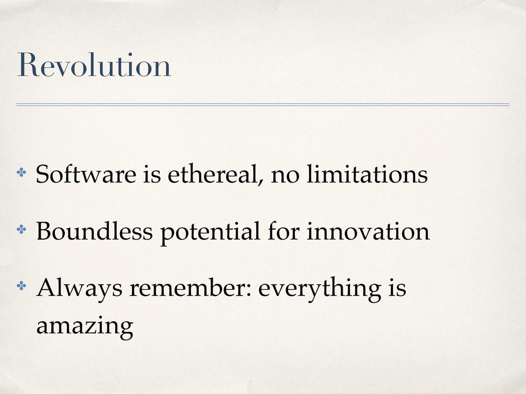 Revolution ! Software is ethereal, no limitatio...