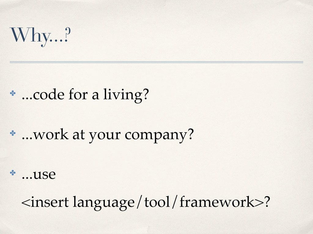 Why...? ! ...code for a living? ! ...work at yo...