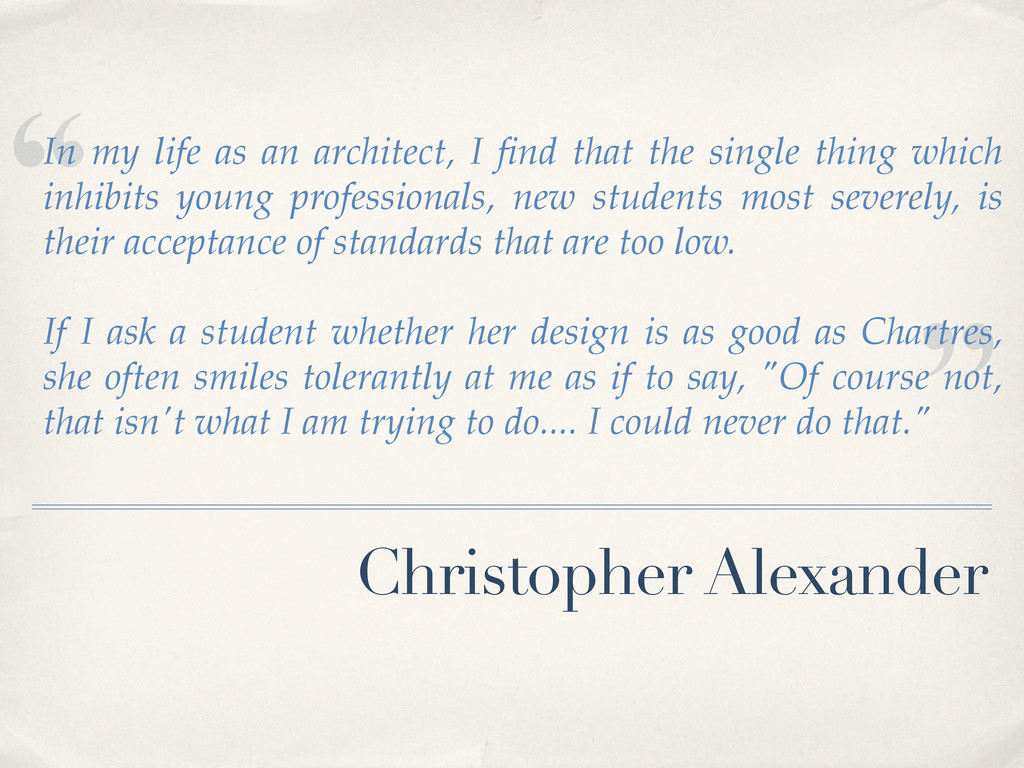 """"""" """" Christopher Alexander In my life as an arch..."""