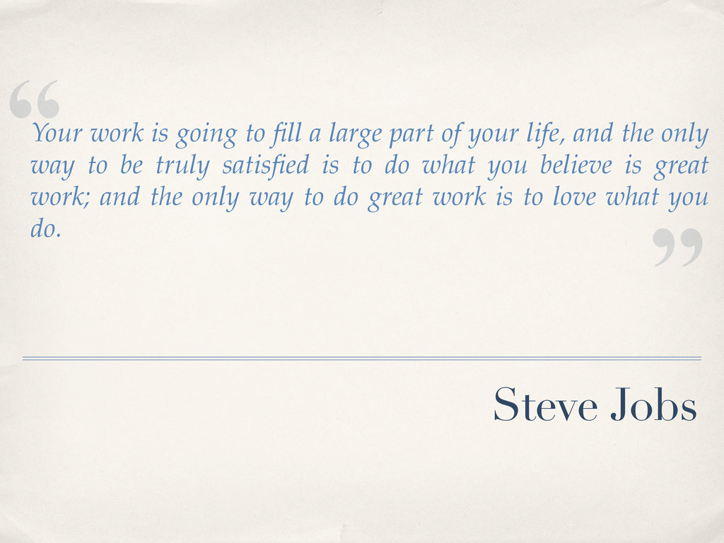 """"""" """" Steve Jobs Your work is going to fill a larg..."""