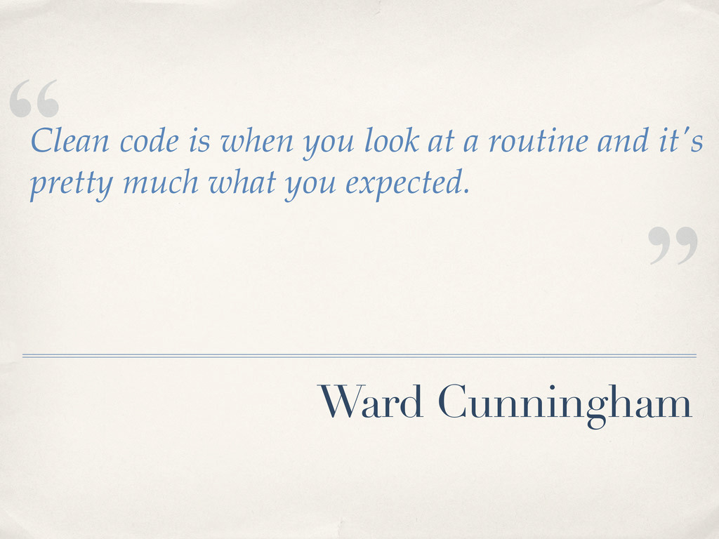 """"""" """" Ward Cunningham Clean code is when you look..."""