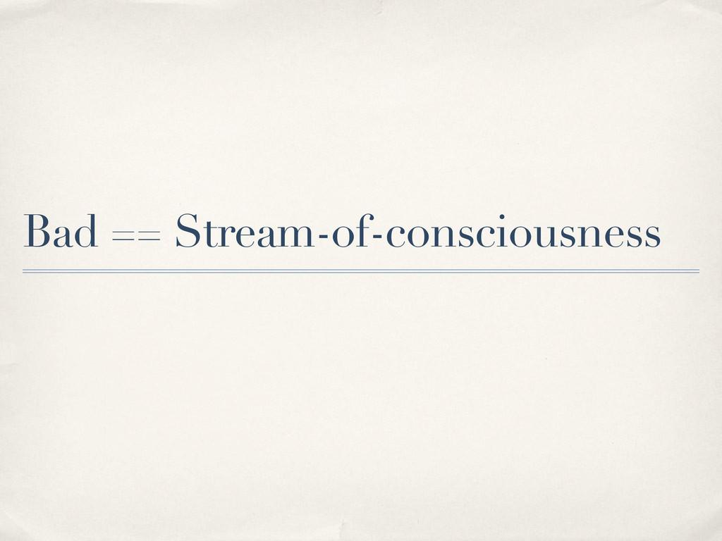 Bad == Stream-of-consciousness