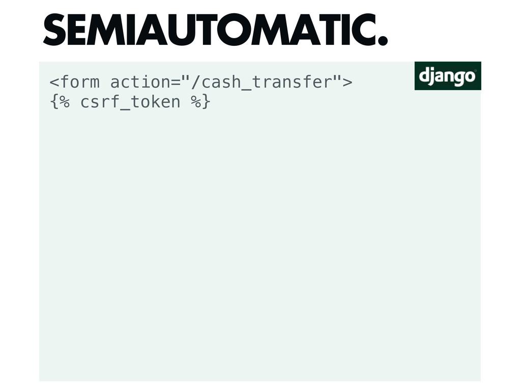 """<form action=""""/cash_transfer""""> {% csrf_token %}..."""