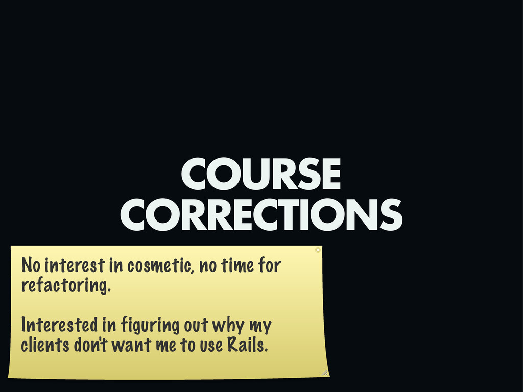 COURSE CORRECTIONS No interest in cosmetic, no ...
