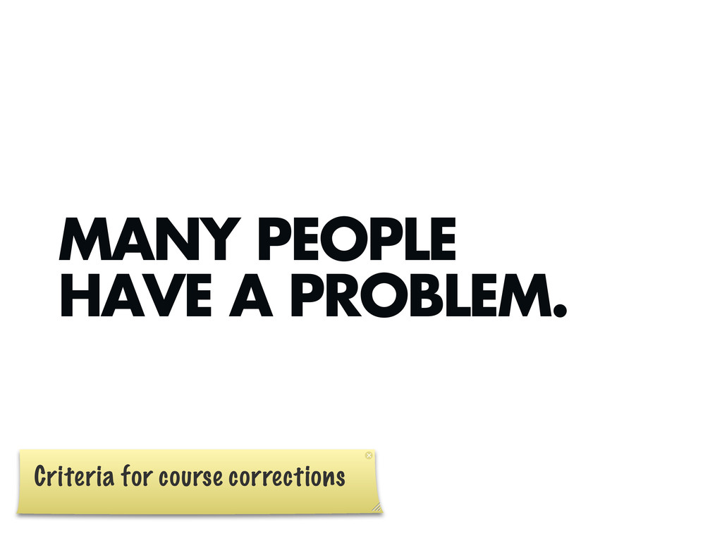 MANY PEOPLE HAVE A PROBLEM. Criteria for course...