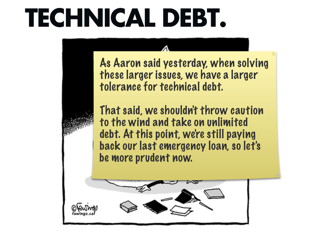 TECHNICAL DEBT. As Aaron said yesterday, when s...