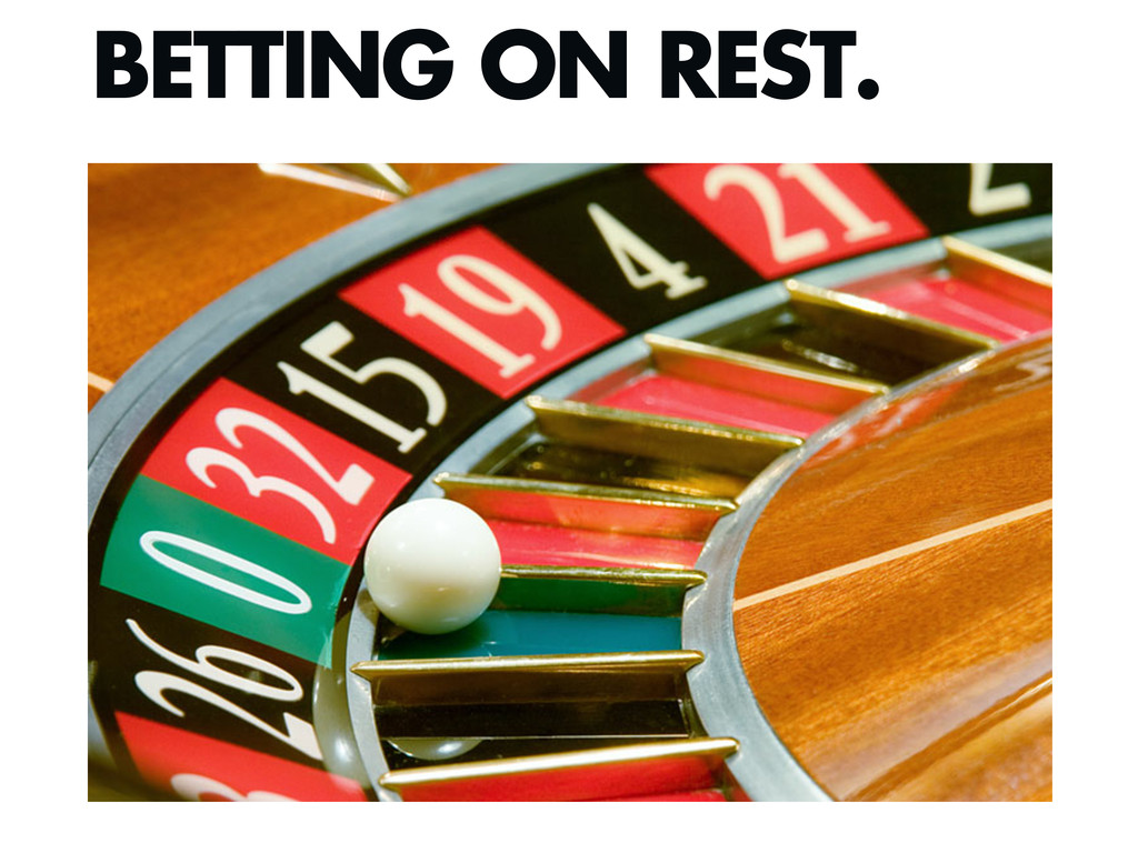 BETTING ON REST.