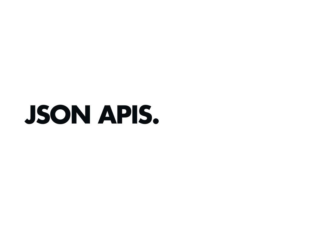 JSON APIS.