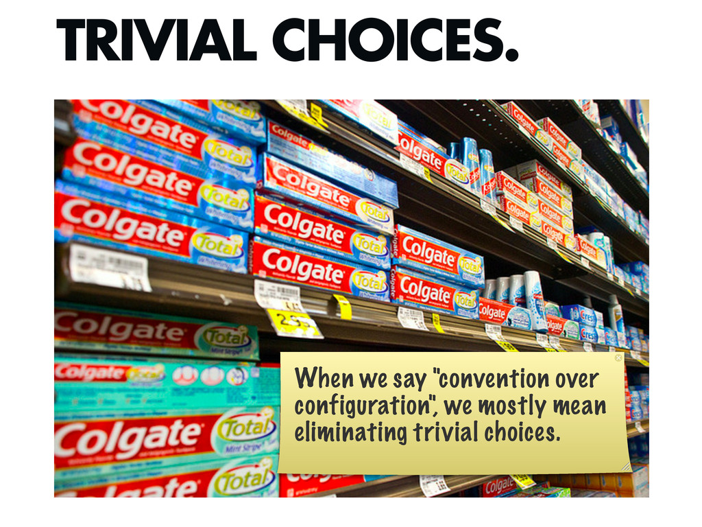 "TRIVIAL CHOICES. When we say ""convention over c..."