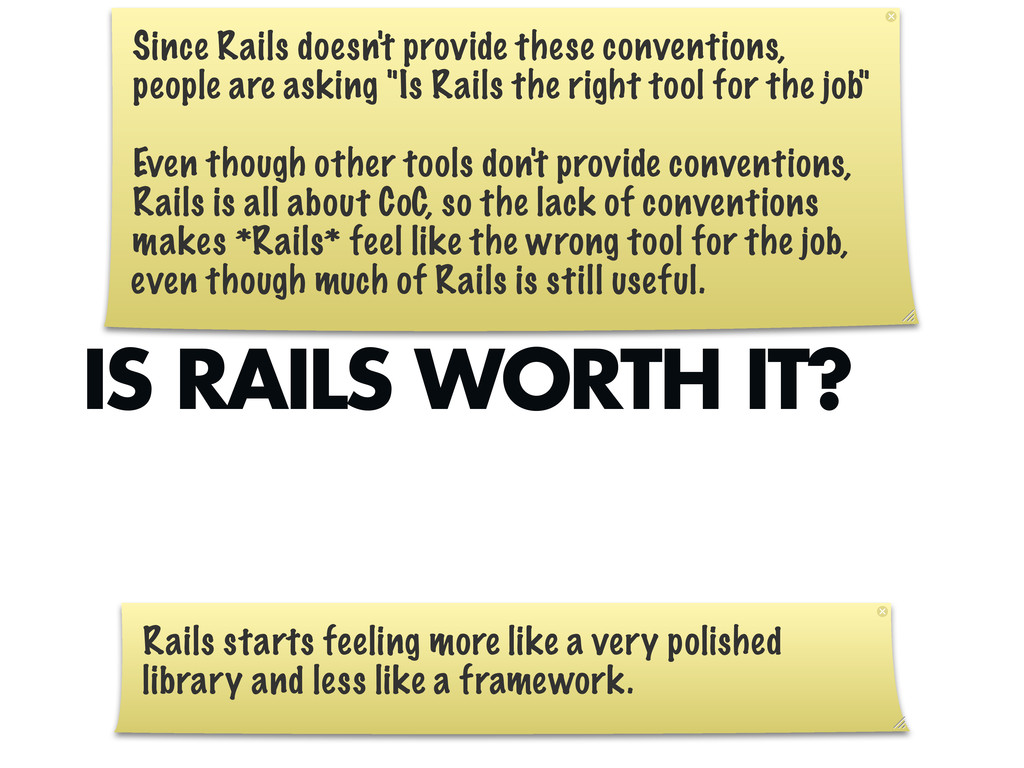 IS RAILS WORTH IT? Since Rails doesn't provide ...