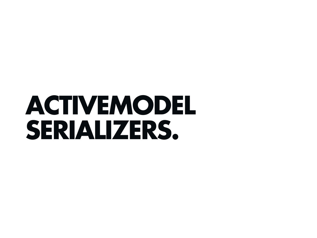 ACTIVEMODEL SERIALIZERS.
