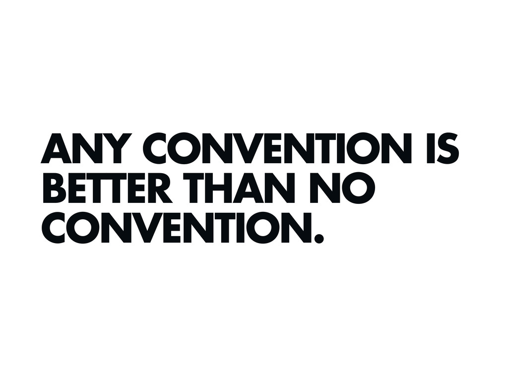 ANY CONVENTION IS BETTER THAN NO CONVENTION.