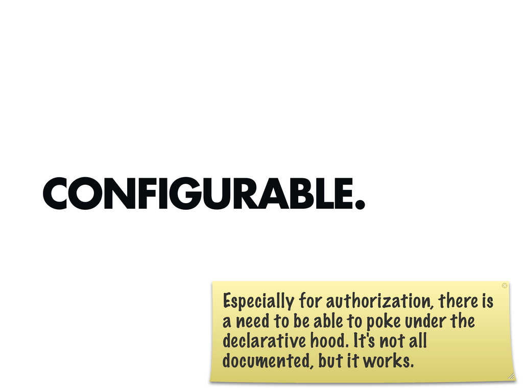 CONFIGURABLE. Especially for authorization, the...
